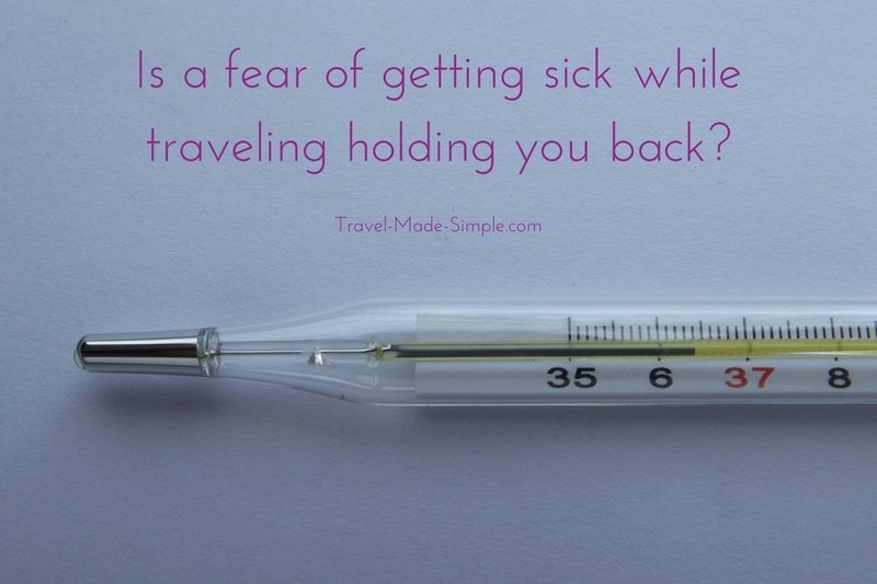 Is a Fear of Getting Sick While Traveling Holding You Back?