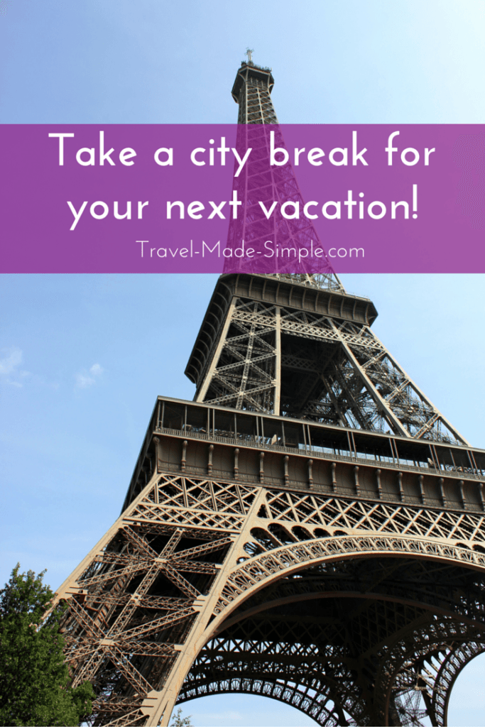 Why You Should Take a City Break for Your Next Vacation ...