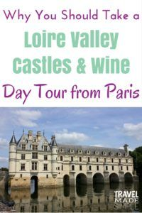 Want to see castles near Paris? Take a day tour from Paris to explore the Loire Valley castles and taste a variety of Loire Valley wine at two chateaux. France Loire Valley | Loire Valley tours | castle tours in France | Loire Valley chateaux | castles near Paris | chateau in France | Chenonceau Castle | Chambord Castle